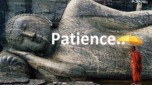 Patience, endurance and tolerance.